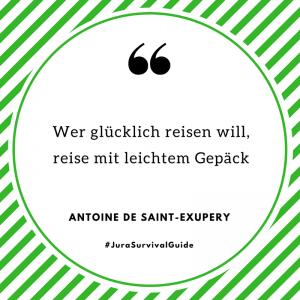 Wer glücklich reisen will, reise mit leichtem Gepäck (Antoine de Saint-Exupery)