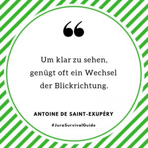 Um klar zu sehen, genügt oft ein Wechsel der Blickrichtung (Antoine de Saint-Exupéry)